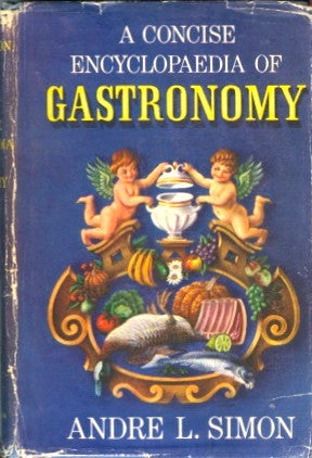 (French)  A Concise Encyclopaedia of Gastronomy.  By André L[ouis]. Simon.  [1952].