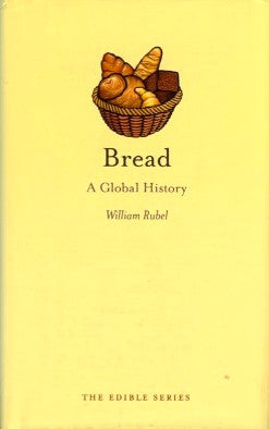 Bread, A Global History.  By William Rubel.  [2011].