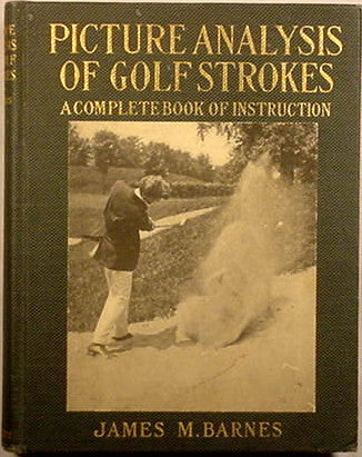 (Golf)  Picture Analysis of Golf Strokes, A Complete Book of Instruction.  By James M. Barnes.  [1919].