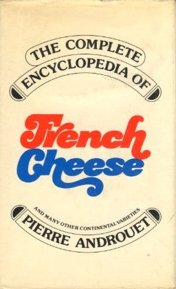 Complete Encyclopedia of French Cheese.  By Pierre Andouët.  [1973].