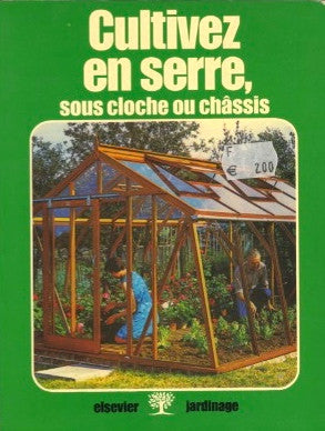[Kitchen Garden]  {French}  Cultivez en Serre, sous cloche ou chassis.  Text by Roger Grounds.  [1978].