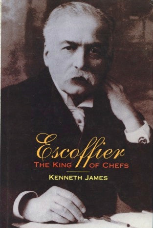 Escoffier, The King of Chefs.  By Kenneth James.  [2002].