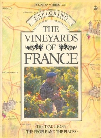 Exploring the Vineyards of France. By Julian Worthington.  [1987].