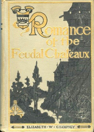 (France)  Romance of The Feudal Chateaux.  By Elizabeth W. Champney.  [1908].