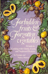 Forbidden Fruits & Forgotten Vegetables.  By George and Nancy Marcus.  [1982].