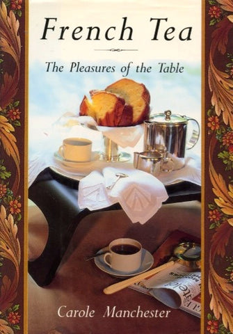 French Tea, The Pleasures of the Table. By Carole Manchester.  [1993].