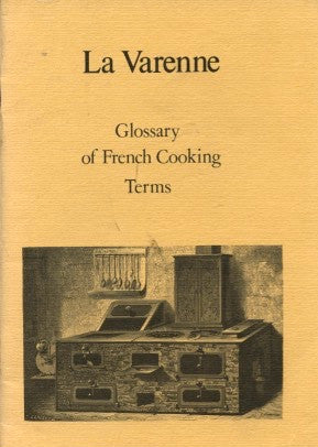 La Varenne: Glossary of French Cooking Terms. [1979].