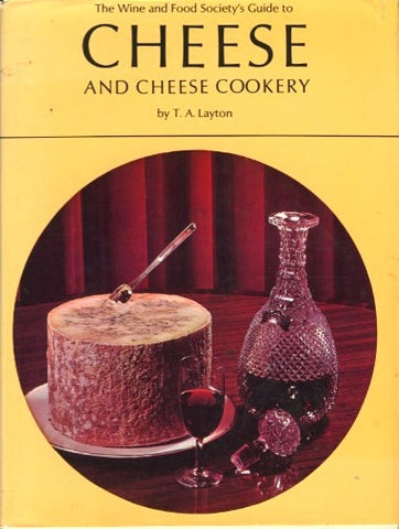 The Wine and Food Society's Guide to Cheese and Cheese Cookery.  By T. A. Layton.  [1967].