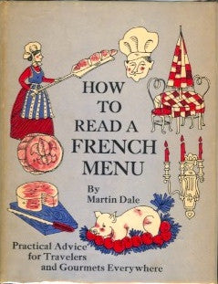 How To Read A French Menu: Practical Advice for Travelers and Gourmets Everywhere.  By Martin Dale,  [1966].