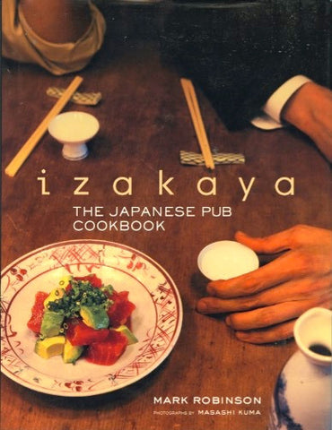(Japan)  Izakaya, The Japanese Pub Cookbook.  By Mark Robinson.  [2008].