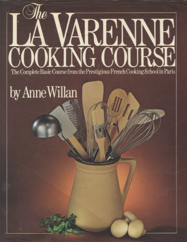La Varenne's Cooking Course.  By Anne Willan.  [1982].