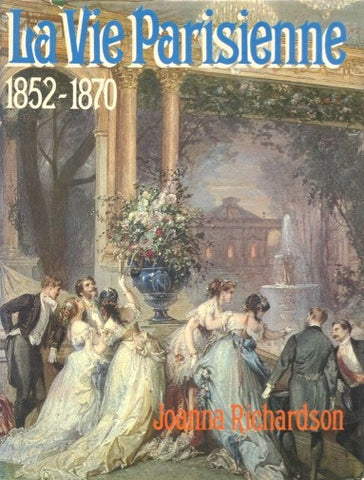 La Vie Parisienne, 1852–1870.  By Joanna Richardson.  [1971].