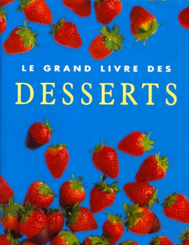 Le Grand Livre des Desserts. By Wendy Stephens.  [1999].