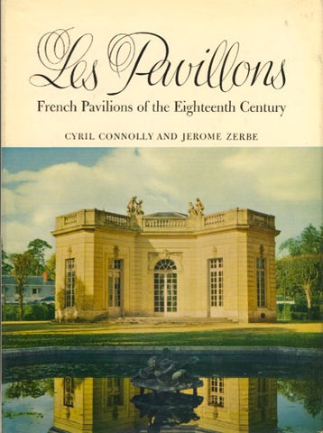 (France)  Les Pavillons, French Pavillons of the Eighteenth Century.  By Cyril Connolly and Jerome Zerbe.  [1962].