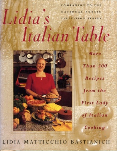 (Inscribed!)  Lidia's Italian Table, More than 200 recipes from the first lady of Italian Cooking.  By Lidia M. Bastianich.  [1998].