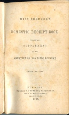 Miss Beecher's Domestic Receipt-Book.  By Catherine E[sther. Beecher.  [1858].