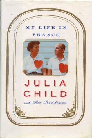 My Life in France.  By Julia Child & Alex Prud'homme.  [2006].