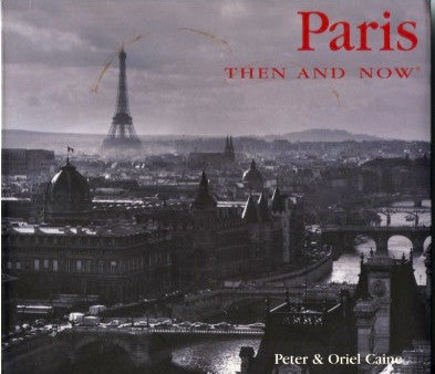 Paris Then and Now.  By Peter and Oriel Caine.  [2007].
