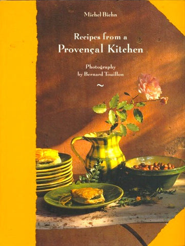 Recipes from a Provençal Kitchen. By Michel Biehn.  [1999].