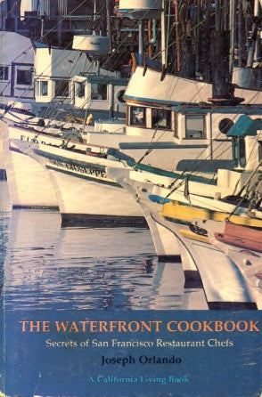 (San Francisco)  The Waterfront Cookbook.  By Joseph Orlando.  [1980].