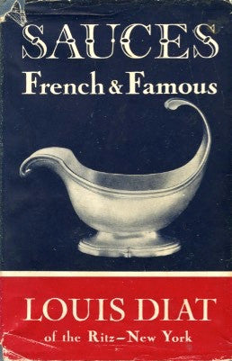 Sauces French & Famous.  By Louis Diat.  [1955].