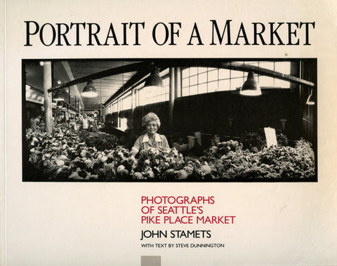 (Pike Place Market)  Portrait of a Market, Photographs of Seattle's Pike Place Market.  By John Stamets.  [1987].