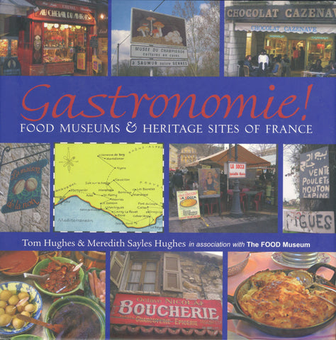 (France)  Gastronomie!  Food Museums & Heritage Sites of France.  By Tom Hughes & Meredith S. Hughes.  [2005].