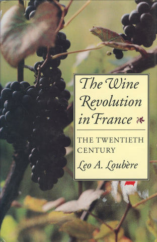 (Wine)  {France}  The Wine Revolution in France, the Twentieth Century.  By Leo A. Loubère.  [1990].