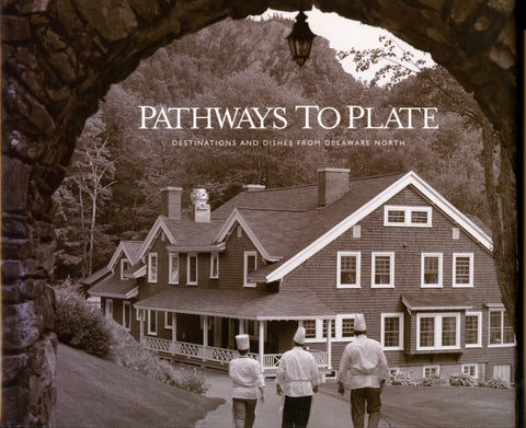 (Hotel History)  Pathways to Plate, Destinations and Dishes from Delaware North.  [2006].