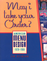(Menu)  May I Take Your Order?  American Menu Design 1920 - 1960.  By Jim Heinmann.  [1998].