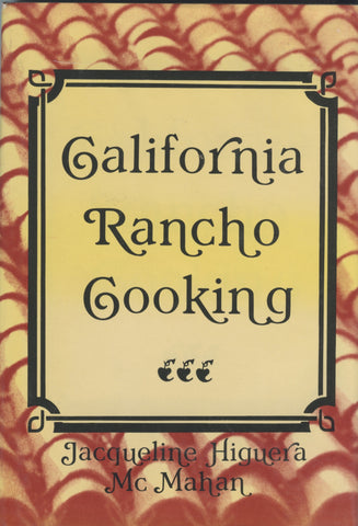 (California)  California Ranch Cooking.  By Jacqueline Higuera McMahan.  [1983].