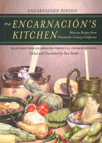 Encarnación's Kitchen, Mexican Recipes from Nineteenth-Century California.  Edited and Translated by Dan Strehl.  [2005].