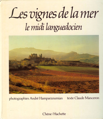 [Wine] Les Vignes de la mer, le midi languedocien.  Text by Claude Manceron.  Photographs by André   Hamparzoumian.   [1980].