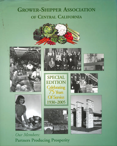 (California)  Grower-Shipper Association of Central California.  Celebrating 75 Years of Service 1930-2005.