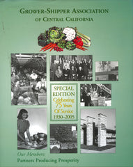 Grower-Shipper Association of Central California.  Celebrating 75 Years of Service 1930-2005.