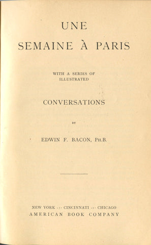 (Paris)  {Language}  Une Semaine à Paris, with a series of illustrated conversations.  By Edwin F. Bacon.  [1901].
