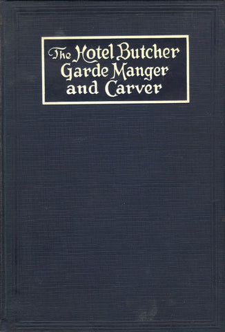 (Hotel Management)  The Hotel Butcher, Garde Manger and Carver.  By Frank Rivers.  [1916].