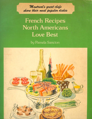 (Montreal)  French Recipes North Americans Love Best: Montreal's great chefs share their most popular dishes.  By Pamela Sancton.  [1977].