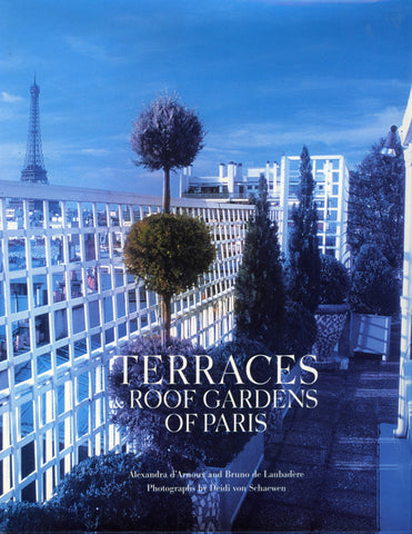 (Paris)  Terraces & Roof Gardens of Paris.  By Alexandra d'Arnoux and Bruno de Laubadére.  [2002].