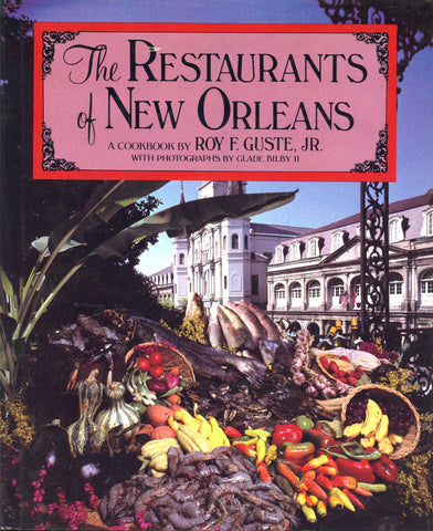(New Orleans)  The Restaurants of New Orleans, A Cookbook.  By Roy F. Guste, Jr.  [1982].