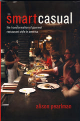 SmartCasual, The Transformation of Gourmet Restaurant Style in America.  By Alison Pearlman.  [2013].