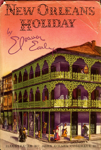 (New Orleans)  New Orleans Holiday.  By Eleanor Early.  Drawings by John O'Hara Cosgrave II.  [1947].