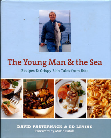 The Young Man & the Sea, Recipes & Crispy Fish Tales from Esca.  By David Pasternack & Ed Levine.  [2007].