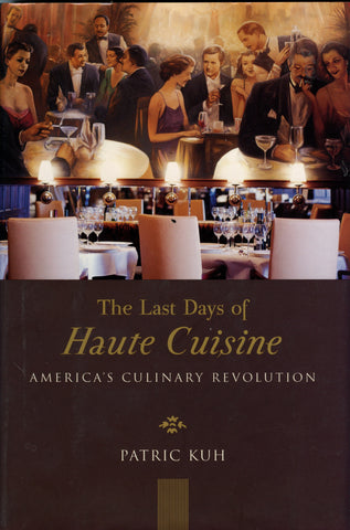 The Last Days of Haute Cuisine, America's Cultural Revolution.  By Patric Kuh.  [2001].