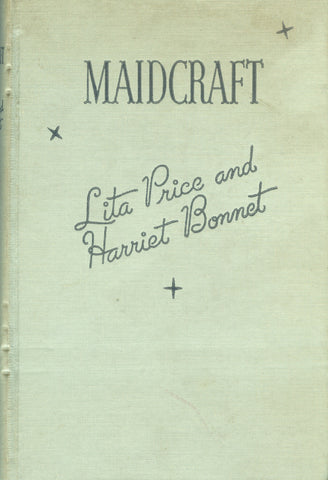 (Housekeeping)  Maidcraft.  By Lita Price and Harriet Bonnet.  [1937].