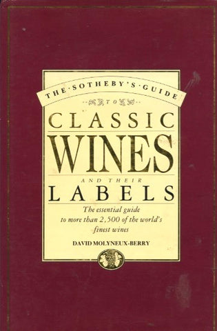 The Sotheby's Guide to Classic Wines and Their Labels.  By David Molyneux-Berry.  [1990].