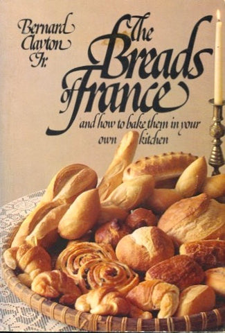 The Breads of France.  By Bernard Clayton, Jr.  [1981].