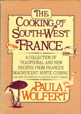 The Cooking of South-West France.  By Paula Wolfert.  [1983].