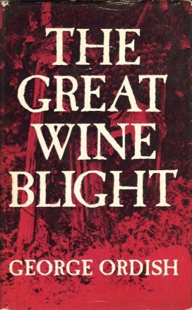The Great Wine Blight. By George Ordish.  [1972].