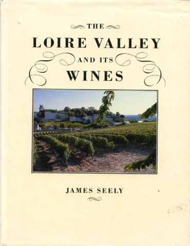 The Loire Valley and Its Wines.  By James Seely.  [1989].